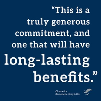 Quote from Chancellor Bernadette Gray-Little: This is a truly generous commitment, and one that will have long-lasting benefits.